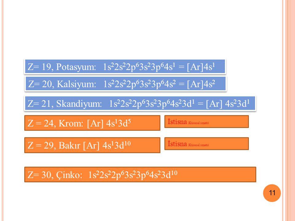 Z= 19, Potasyum: 1s22s22p63s23p64s1 = [Ar]4s1